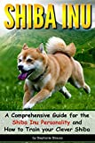 SHIBA INU: A Comprehensive Guide for the Shiba Inu Personality and How to Train your Clever Shiba (English Edition)