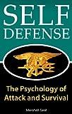 Defensa Personal: La psicología de Attack y Supervivencia (cómo defenderse y sobrevivir en cualquier situación de peligro) (Psicología Defensa Personal nº 1)