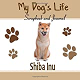 My Dog s Life Scrapbook and Journal Shiba Inu: Photo Journal, Keepsake Book and Record Keeper for your dog